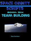 SPACE ODDITY SCRIPTS: Book 6 - TEAM BUILDING - CLICK TO PURCHASE