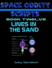 SPACE ODDITY SCRIPTS: Book 12 - LINES IN THE SAND - CLICK TO PURCHASE