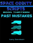 SPACE ODDITY SCRIPTS: Book 13 - PAST MISTAKES - CLICK TO PURCHASE