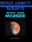 SPACE ODDITY Scripts - Book One: MARSIDE